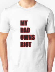 My Dad Owns Riot T-Shirt