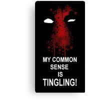 My Common Sense is Tingling (Deadpool) Canvas Print