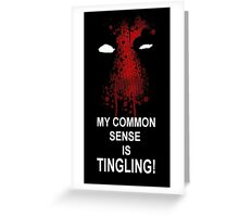 My Common Sense is Tingling (Deadpool) Greeting Card