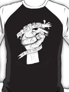 Your Heart Is A Muscle T-Shirt