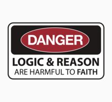 DANGER Logic & Reason are harmful to faith Kids Clothes