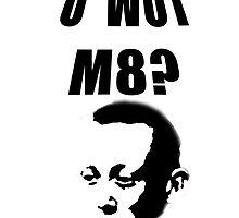U wot m8? by FreePrometheus