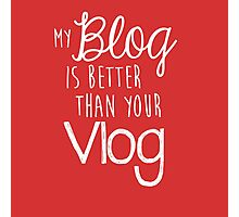 My Blog Is Better Than Your Vlog Lux Series Quote - Style 2 Photographic Print