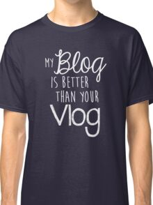 My Blog Is Better Than Your Vlog Lux Series Quote - Style 2 Classic T-Shirt