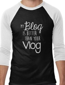 My Blog Is Better Than Your Vlog Lux Series Quote - Style 2 Men's Baseball ¾ T-Shirt