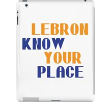 Lebron Know Your Place iPad Case/Skin
