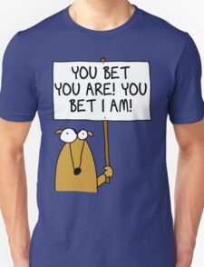 You bet you are! T-Shirt