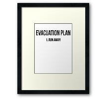 Evacuation plan Run away! Framed Print
