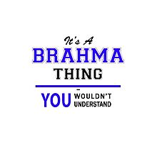 It's a BRAHMA thing, you wouldn't understand !! by yourname