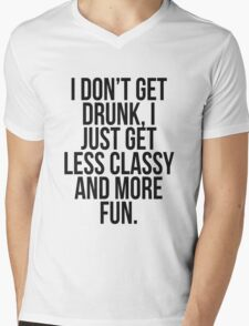 I dont get drunk, I just get less classy and more fun Mens V-Neck T-Shirt