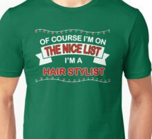 Of Course I'm On The Nice List I'm A Hairstylist Unisex T-Shirt
