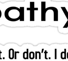 Apathy. Just Do It. Sticker