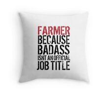Funny 'Farmer because Badass Isn't an Official Job Title' Tshirt, Accessories and Gifts Throw Pillow