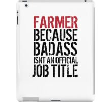 Funny 'Farmer because Badass Isn't an Official Job Title' Tshirt, Accessories and Gifts iPad Case/Skin