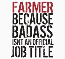 Funny 'Farmer because Badass Isn't an Official Job Title' Tshirt, Accessories and Gifts by Albany Retro