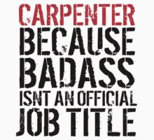 Funny 'Carpenter Because Badass Isn't an official Job Title' T-Shirt by Albany Retro