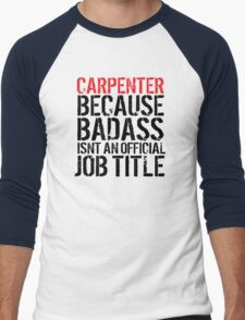 Funny 'Carpenter Because Badass Isn't an official Job Title' T-Shirt T-Shirt