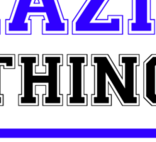 It's a BRAZIER thing, you wouldn't understand !! Sticker