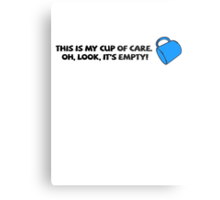 This is my cup of care. Oh look, it's empty! Metal Print