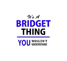 It's a BRIDGET thing, you wouldn't understand !! by yourname