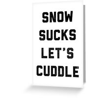 Snow Sucks Let's Cuddle  Greeting Card