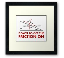 Down to Get the Friction On Physics Diagram Framed Print