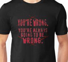 You're Wrong Unisex T-Shirt
