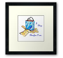 I Shop. Therefore I Am. Framed Print