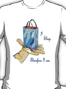 I Shop. Therefore I Am. T-Shirt