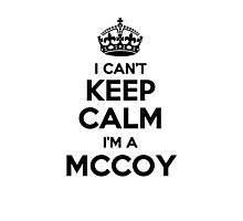 I cant keep calm Im a MCCOY Photographic Print