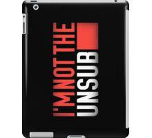 I'm Not The Unsub iPad Case/Skin