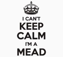 I cant keep calm Im a MEAD by icant