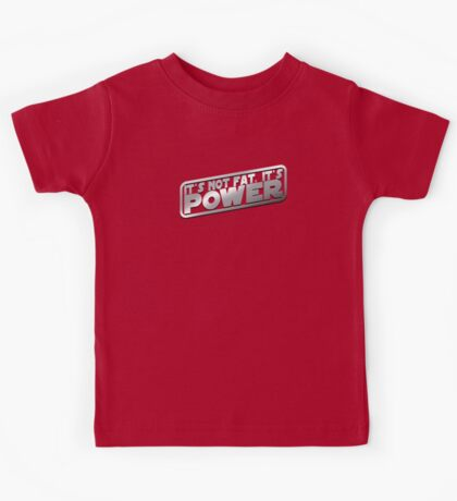 It's Not Fat, It's Power. Kids Tee