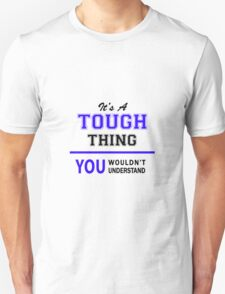 It's a TOUGH thing, you wouldn't understand !! T-Shirt