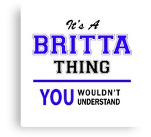 It's a BRITTA thing, you wouldn't understand !! Canvas Print