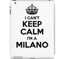 I cant keep calm Im a MILANO iPad Case/Skin
