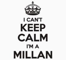 I cant keep calm Im a MILLAN by icant