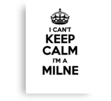 I cant keep calm Im a MILNE Canvas Print