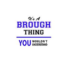 It's a BROUGH thing, you wouldn't understand !! by yourname