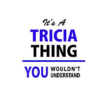 It's a TRICIA thing, you wouldn't understand !! Photographic Print