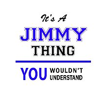 It's a JIMMY thing, you wouldn't understand !! Photographic Print