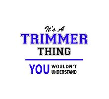 It's a TRIMMER thing, you wouldn't understand !! by allnames