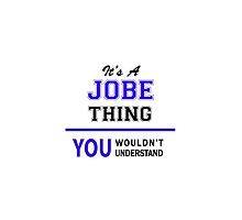 It's a JOBE thing, you wouldn't understand !! by thenamer