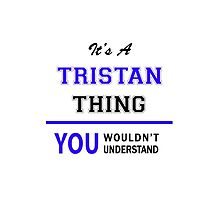 It's a TRISTAN thing, you wouldn't understand !! by allnames