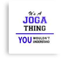 It's a JOGA thing, you wouldn't understand !! Metal Print
