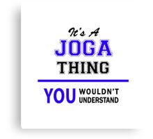 It's a JOGA thing, you wouldn't understand !! Canvas Print