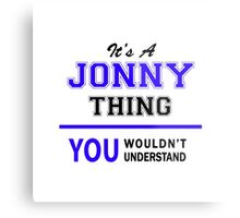 It's a JONNY thing, you wouldn't understand !! Metal Print