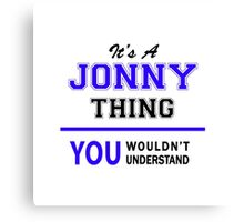 It's a JONNY thing, you wouldn't understand !! Canvas Print