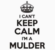 I cant keep calm Im a MULDER by icant
