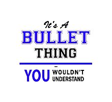 It's a BULLET thing, you wouldn't understand !! Photographic Print